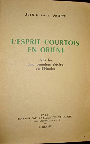 L'Esprit courtois en Orient dans les cinq premiers siècles de l'Hégire.: ...