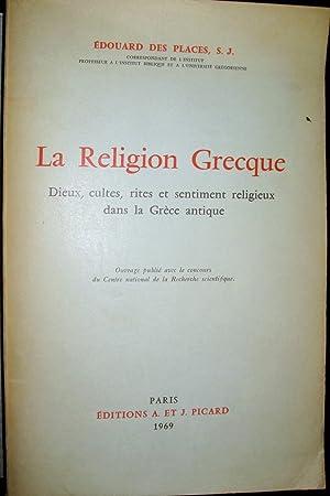 La religion grecque. Dieux, cultes, rites et sentiment religieux dans la Grèce antique.: DES...