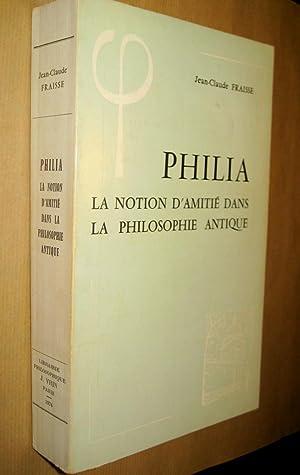 Philia. La notion d'amitié dans la philosophie antique. Essai sur un problème ...