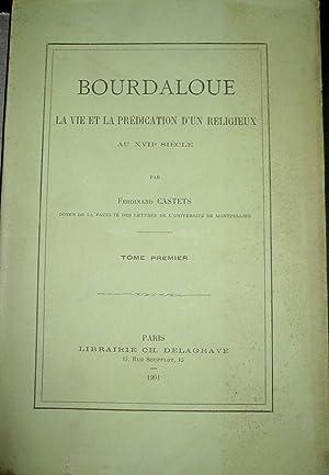 Bourdaloue. La vie et la prédiaction d'un religieux au XVIIe siècle. T. I (seul)...