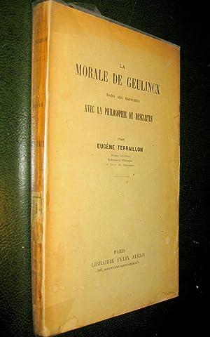 La Morale de Geulincx dans ses rapports avec la philosophie de Descartes.: TERRAILLON, Eugène