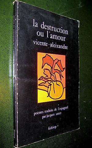La Destruction ou l'amour.: ALEIXANDRE, Vicente