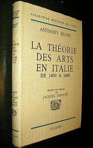 La Théorie des arts en Italie de 1450 à 1600.: BLUNT, Anthony