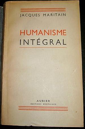 Humanisme intégral. Problèmes temporels et spirituels d'une nouvelle chré...