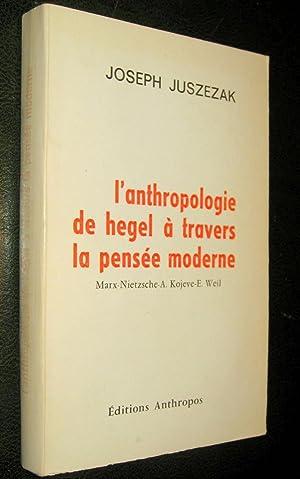 L'Anthropologie de Hegel à travers la pensée moderne. Marx - Nietzsche - A. Koj&...