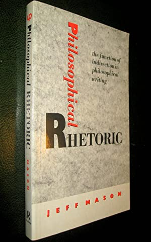 Philosophical Rhetoric. The function of indirection in philosophical writing.: MASON, Jeff