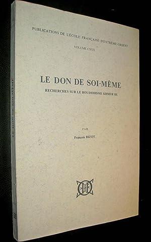 Le Don de soi-même. Recherches sur le bouddhisme khmer III.: BIZOT, François