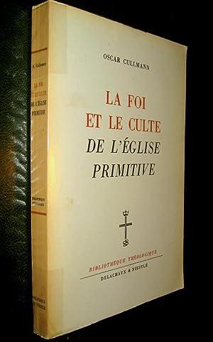 La foi et le culte de l'Eglise primitive.: CULLMANN, Oscar