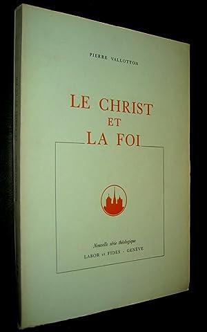 Le Christ et la foi. Etude de théologie biblique.: VALLOTTON, Pierre