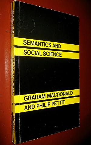 Semantics and Social Science: MACDONALD, Graham and Philip PETTIT