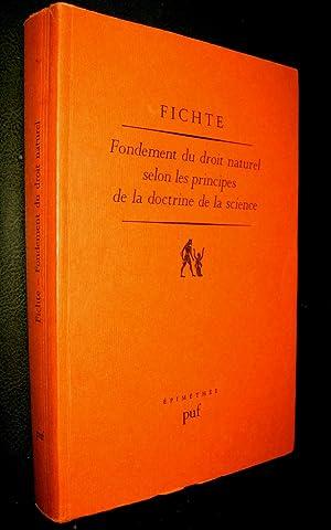 Fondement du droit naturel selon les principes de la doctrine de la science. (1796 - 1797): FICHTE,...