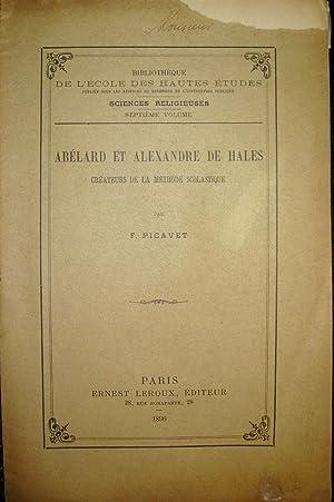 Abélard et Alexandre de Hales, créateurs de la méthode scolastique.: PICAVET, ...