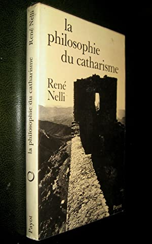 La Philosophie du catharisme. Le dualisme radical au XIIIe.: NELLI, René