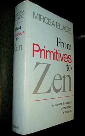 From Primitives to Zen. A Thematic Sourcebook on the History of Religions.: ELIADE, Mircea