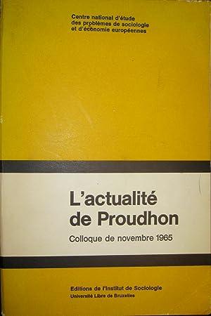 L'Actualité de Proudhon. Colloque des 24 et 25 novembre 1965