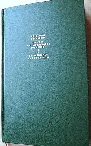 Oeuvres philosophiques complètes, t. I : La Naissance de la Tragédie. Fragments ...