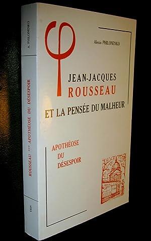 Jean-Jacques Rousseau et la pensée du malheur. 3. Apothéose du désespoir.: ...