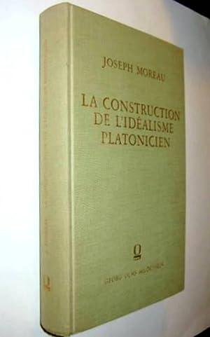 La Construction de l'idéalisme platonicien.: MOREAU, Joseph