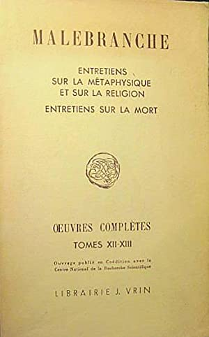 Oeuvres complètes. Tome XII : Entretiens sur la métaphysique et sur la religion. Tome...