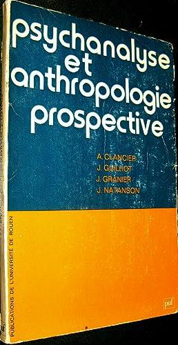 Psychanalyse et anthropologie prospective. Actes du Colloque du Centre d'Anthropologie ...