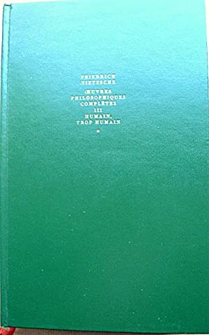 Oeuvres philosophiques complètes. T. III - 1. Humain, trop humain. Un livre pour esprits ...