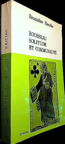 Rousseau solitude et communauté.: BACZKO, Bronislaw