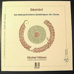 Les Interprétations ésotériques du Coran. Les Clefs: QASHANI, Abd ar-Razzaq