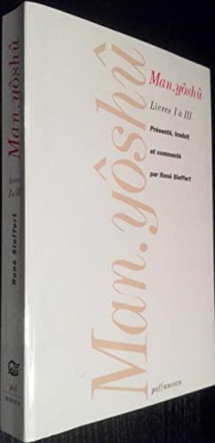 Poètes du Japon. Man.Yôshû. Livres I - III: SIEFFERT, René (Trad.)