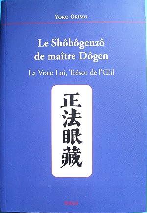 Le Shôbôgenzô de maître Dôgen. La vraie loi, trésor de l'...