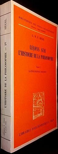 Leçons sur l'histoire de la philosophie. T. IV : La Philosophie grecque. Le dogmatisme ...