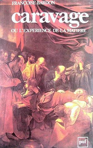 Caravage ou l'expérience de la matière.: BARDON, Françoise