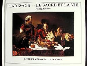 Caravage. Le sacré et la vie.: HILAIRE, Michel