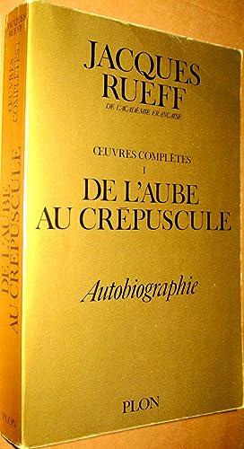 Oeuvres complètes. T. I (seul) : De l'aube au crépuscule. Autobiographie de l&#...