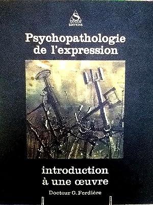 Psychopathologie de l'expression. Introduction à une oeuvre.: FERDIERE, G., Dr. / ...