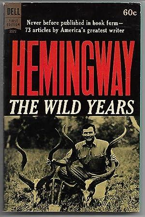 The Wild Years: Ernest Hemingway
