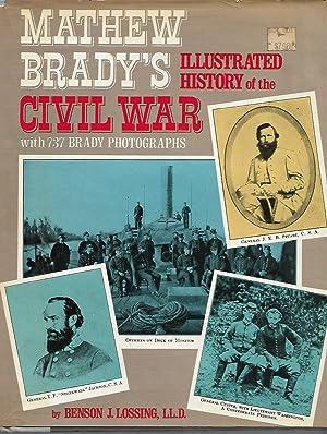 Mathew Brady's Illustrated History of the Civil: Benson J Lossing