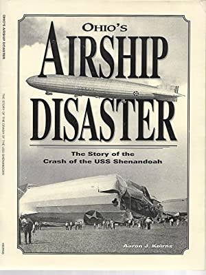 Ohio's Airship Disaster: The Story of the: Aaron J Keirns