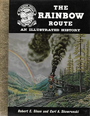 The Rainbow Route: An Illustrated History: Robert E Sloan,