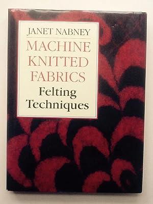 Machine-knitted Fabrics: Felting Techniques: Janet Nabney