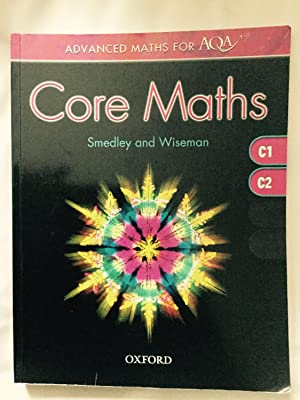 Advanced Maths for AQA: Core Maths C1+C2: Robert Smedley; Garry