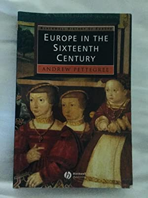 Europe in the Sixteenth Century (Blackwell History: Pettegree, Andrew