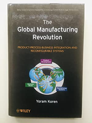 The Global Manufacturing Revolution: Product-Process-Business Integration and: Yoram Koren