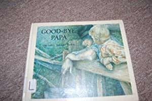 Good-Bye, Papa: Una Leavy; Illustrator-Jennifer Eachus