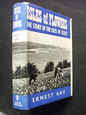 Isles of Flowers: The Story of the: Ernest Kay
