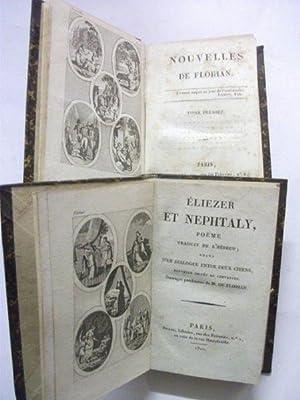 Oeuvres de Florian: Nouvelles de Florian, Tomes 1 & 2; plus, Eliezer et Nephtaly, Poème ...