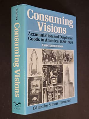 Consuming Visions - Accumulation and Display of: Simon J Bronner