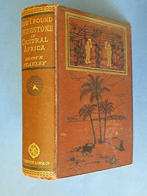 How I Found Livingstone in Central Africa: Henry M Stanley