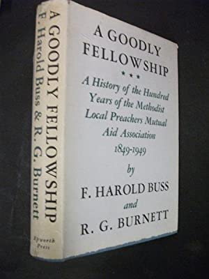A Goodly Fellowship: A History of the Hundred Years of the Methodist Local Preachers Mutual Aid A...