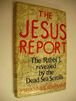 The Jesus Report: The Rabbi J. Revealed by the Dead Sea Scrolls