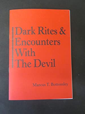 Dark Rites & Encounters With The Devil: Marcus T Bottomley